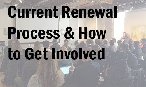 Current Renewal Process & How to Get Involved